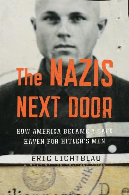 The Nazis next door : how America became a safe haven for Hitler's men