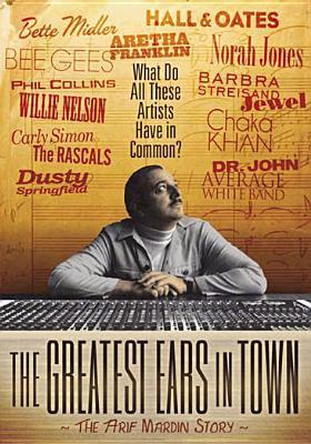The greatest ears in town : the Arif Mardin story