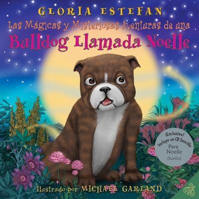 Las magicas y misteriosas aventuras de una bulldog llamada Noelle