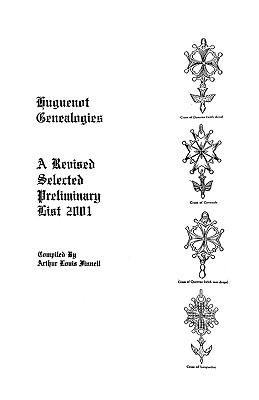 Huguenot genealogies : a revised selected preliminary list 2001