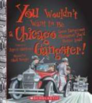 You wouldn't want to be a Chicago gangster! : some dangerous characters you'd better avoid