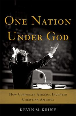 One nation under God : how corporate America invented Christian America