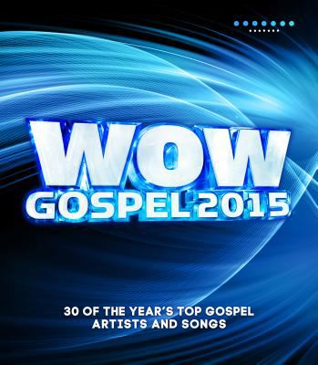 WOW gospel. 2015 : the year's 30 top gospel artists and songs.
