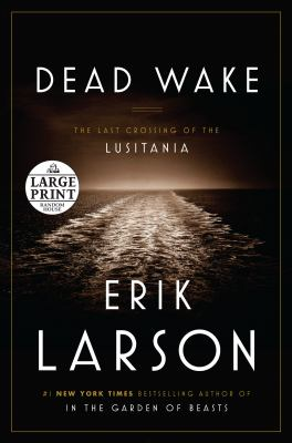 Dead wake : the last crossing of the Lusitania (LARGE PRINT)