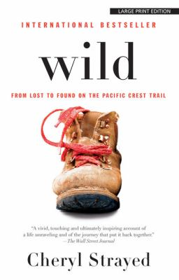 Wild : from lost to found on the Pacific Crest Trail (LARGE PRINT)