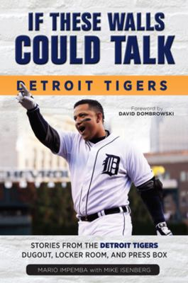 If these walls could talk, Detroit Tigers : stories from the Detroit tigers' dugout, locker room, and press box