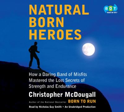 Natural born heroes : how a daring band of misfits mastered the lost secrets of strength and endurance (AUDIOBOOK)