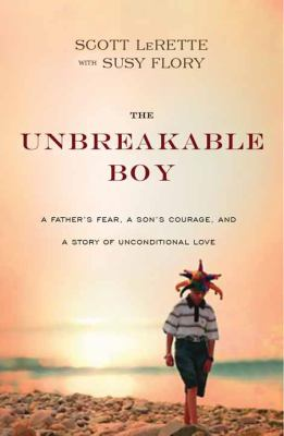 The unbreakable boy : a father's fear, a son's courage, and a story of unconditional love (LARGE PRINT)