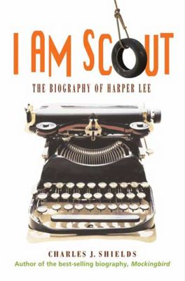 I am Scout : the biography of Harper Lee