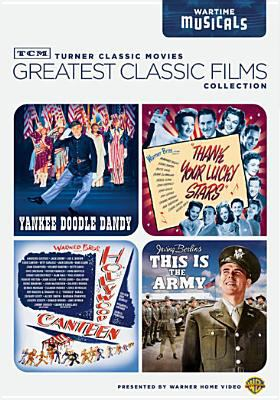 Greatest classic films collection. Wartime musicals : Yankee doodle dandy, This is the army, Yankee doodle dandy, This is the army, Hollywood canteen, Thank your lucky stars