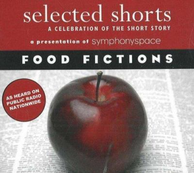 Selected shorts : a celebration of the short story. Food fictions (AUDIOBOOK)