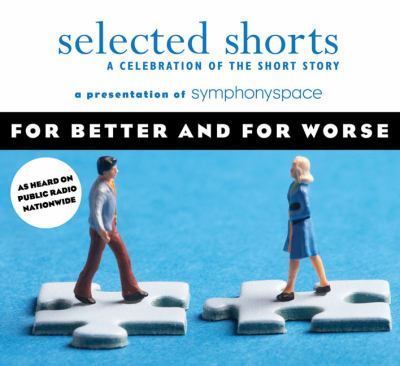 Selected shorts : a celebration of the short story. For better and for worse (AUDIOBOOK)