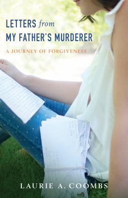 Letters from my father's murderer : a journey of forgiveness
