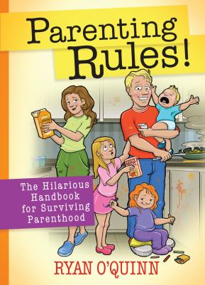 Parenting rules! : the hilarious handbook for surviving parenthood