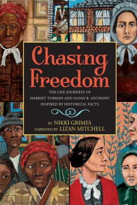 Chasing freedom : the life journeys of Harriet Tubman and Susan B. Anthony, inspired by historical facts (AUDIOBOOK)