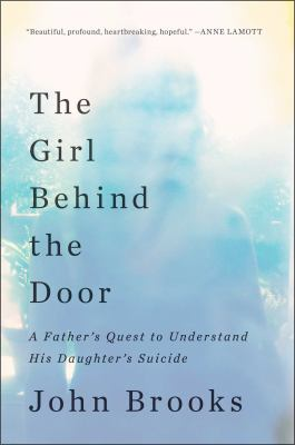 The girl behind the door : a father's quest to understand his daughter's suicide