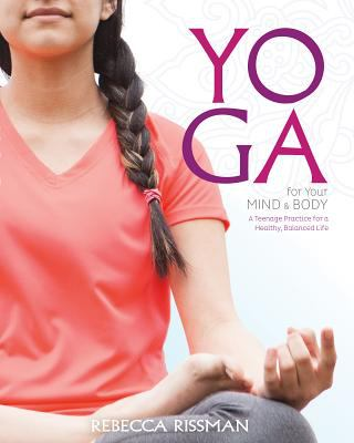 Yoga for your mind and body : a teenage practice for a healthy, balanced life