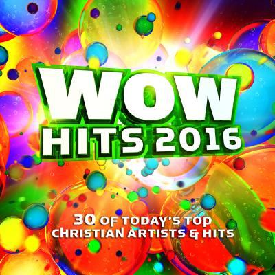 WOW hits 2016 : 30 of today's top Christian artists & hits.