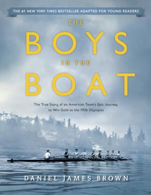 The boys in the boat : the true story of an American team's epic journey to win gold at the 1936 Olympics