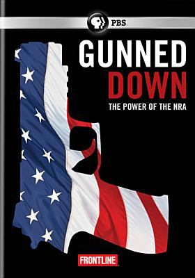 Gunned down : the power of the NRA