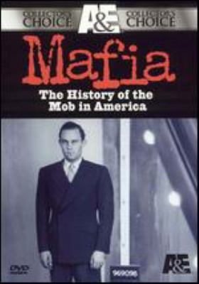 Mafia : the history of the Mob in America
