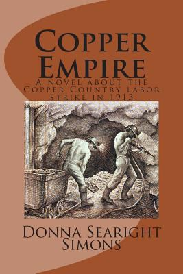 Copper empire : a novel about the Copper Countr'y labor strike in 1913