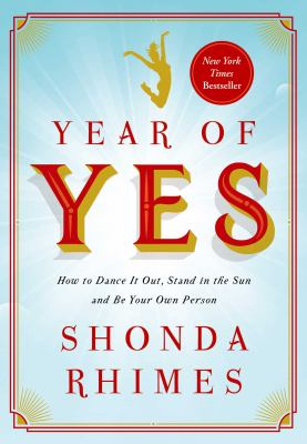 Year of yes / How to Dance It Out, Stand In the Sun and Be Your Own Person