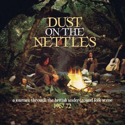 Dust on the nettles - a journey through the British underground folk scene 1967-72