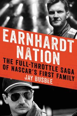 Earnhardt nation : the full-throttle saga of NASCAR's first family