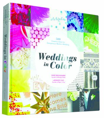 Weddings in color : 500 creative ideas for designing a modern wedding
