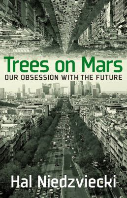 Trees on Mars : our obsession with the future