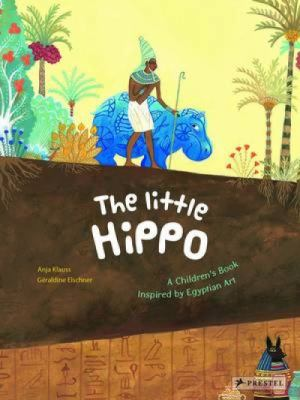 The little hippo : a children's book inspired by Egyptian art