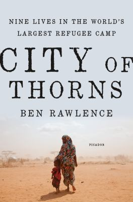 City of thorns : nine lives in the world's largest refugee camp