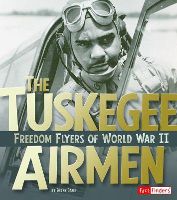 Tuskegee Airmen : freedom flyers of World War II