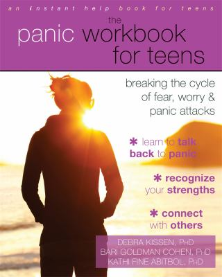 The panic workbook for teens : breaking the cycle of fear, worry & panic attacks