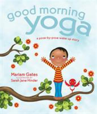 Good morning yoga : a pose-by-pose wake-up story