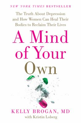 A mind of your own : what women can do about depression that big pharma can't : featuring a 30-day plan for transformation