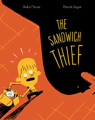 The sandwich thief / Andre Marois ; Patrick Doyon ; English translation by Taylor Norman.