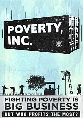 Poverty, Inc.  : fighting poverty is big business but who profits the most?