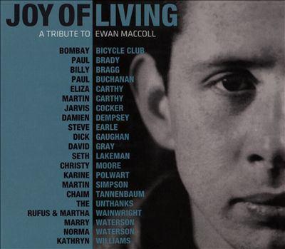 Joy of living : a tribute to Ewan MacColl.