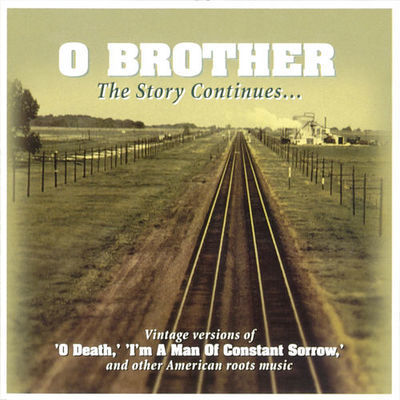 O Brother : the story continues : vintage versions of 'O Death', 'I'm a man of constant sorrow', and other American roots music.