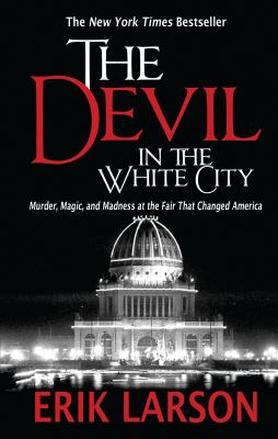 The devil in the white city : murder, magic and madness at the fair that changed America (LARGE PRINT)