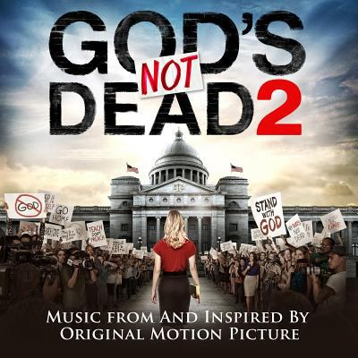 God's not dead 2 : music from and inspired by original motion picture.
