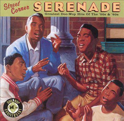 Street corner serenade : greatest doo-wop hits of the '50s & '60s.