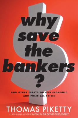 Why save the bankers? : and other essays on our economic and political crisis
