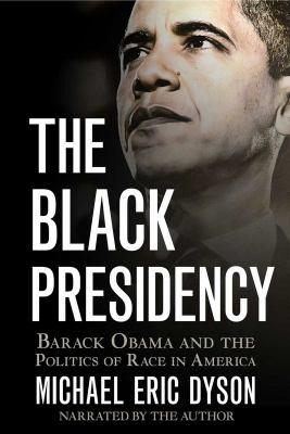 The Black presidency : Barack Obama and the politics of race in America (AUDIOBOOK)