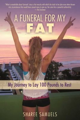 A funeral for my fat : my journey to lay 100 pounds to rest