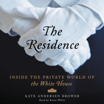 The residence: inside the private world of the White House (AUDIOBOOK)