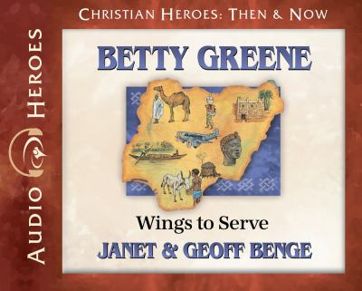 Betty Greene: wings to serve (AUDIOBOOK)
