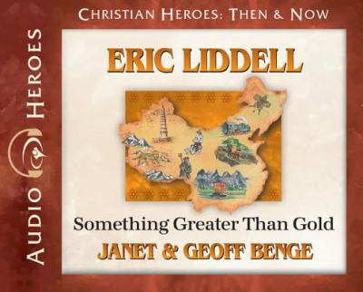 Eric Liddell: something greater than gold (AUDIOBOOK)